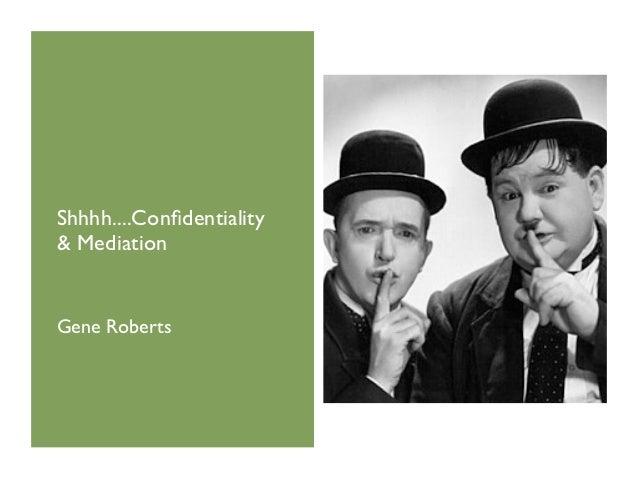 Shhhh....Confidentiality& MediationGene Roberts