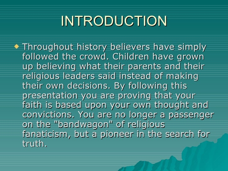 INTRODUCTION <ul><li>Throughout history believers have simply followed the crowd. Children have grown up believing what th...