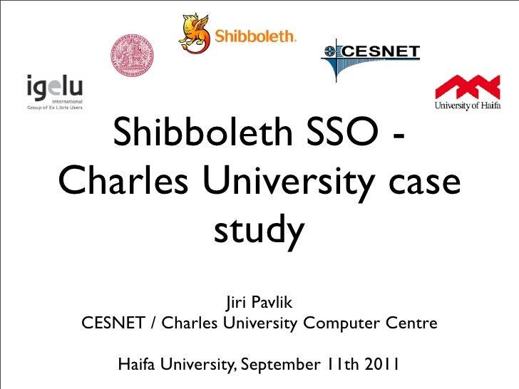 Shibboleth SSO -Charles University case        study                  Jiri Pavlik CESNET / Charles University Computer Cen...