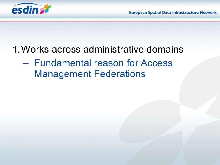 <ul><li>Works across administrative domains </li></ul><ul><ul><li>Fundamental reason for Access Management Federations </l...