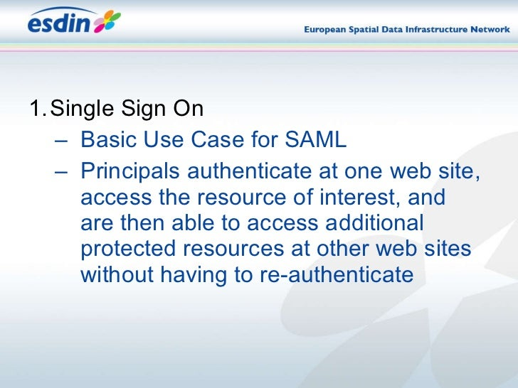 <ul><li>Single Sign On </li></ul><ul><ul><li>Basic Use Case for SAML </li></ul></ul><ul><ul><li>Principals authenticate at...