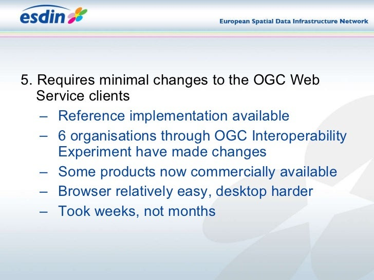 <ul><li>5. Requires minimal changes to the OGC Web Service clients </li></ul><ul><ul><li>Reference implementation availabl...