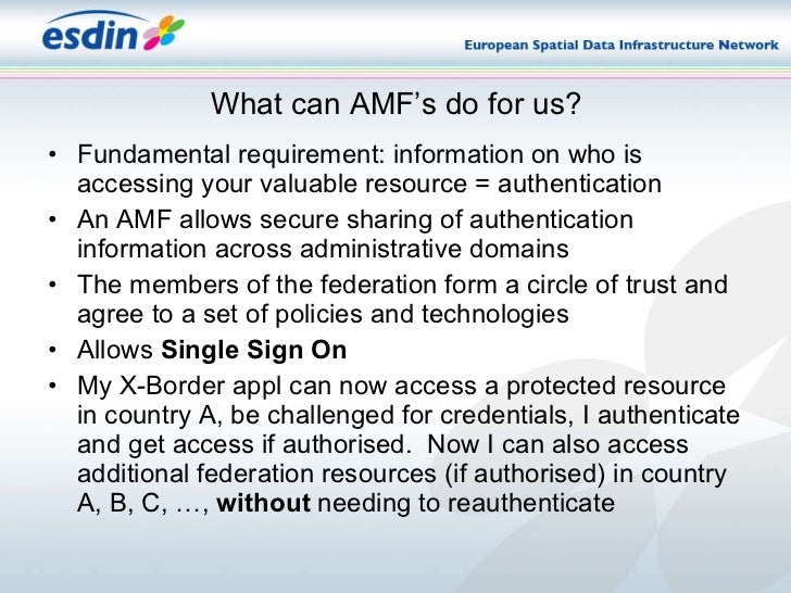 What can AMF's do for us? <ul><li>Fundamental requirement: information on who is accessing your valuable resource = authen...