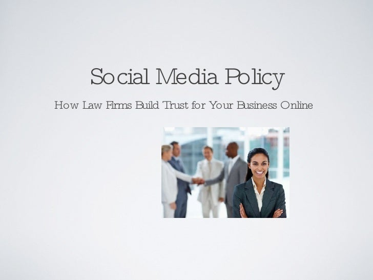Social Media Policy <ul><li>How Law Firms Build Trust for Your Business Online  </li></ul>