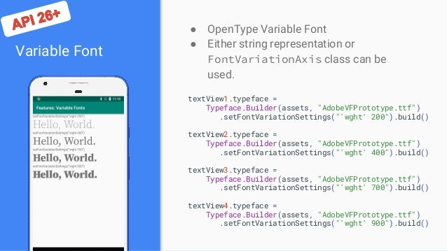 Variable Font ● OpenType Variable Font ● Either string representation or FontVariationAxis class can be used. textView1.ty...