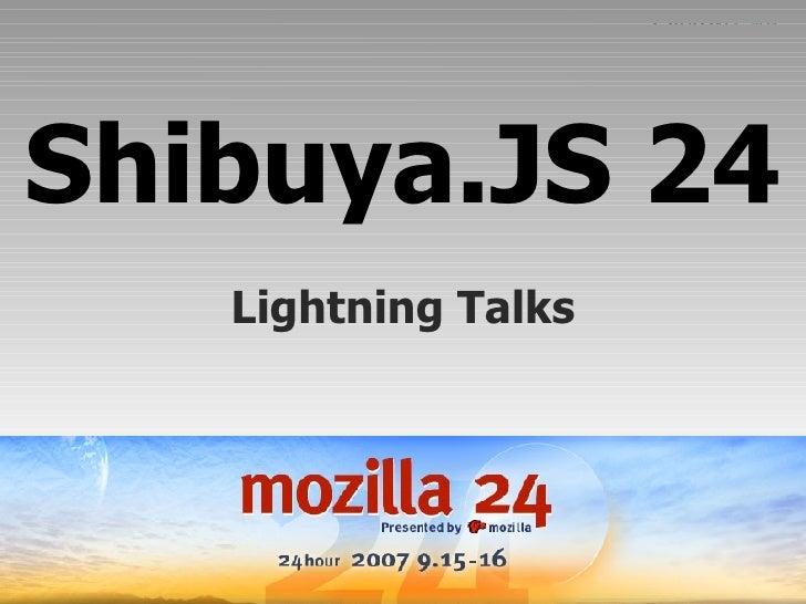 Shibuya.JS 24 Lightning Talks