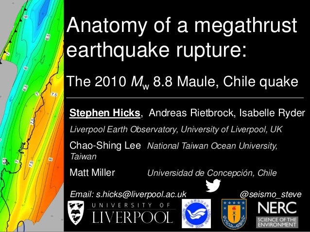 Anatomy of a megathrust  earthquake rupture:  The 2010 Mw 8.8 Maule, Chile quake  Stephen Hicks, Andreas Rietbrock, Isabel...