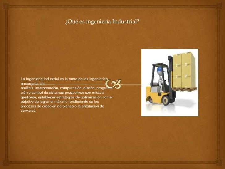 ¿Qué es ingeniería Industrial?La Ingeniería Industrial es la rama de las ingenieríasencargada delanálisis, interpretación,...