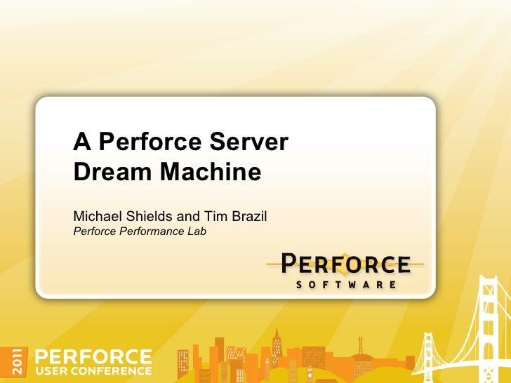 A Perforce Server Dream Machine