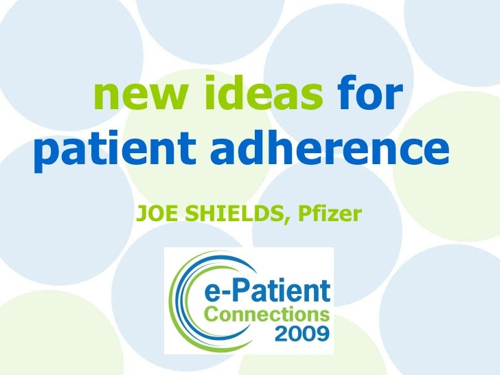 new   ideas  for patient adherence  JOE SHIELDS, Pfizer