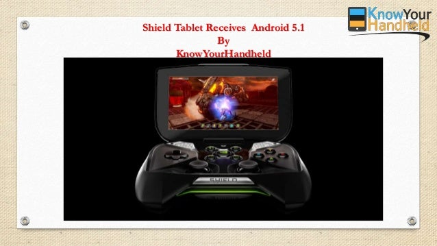 Shield Tablet Receives Android 5.1 By KnowYourHandheld