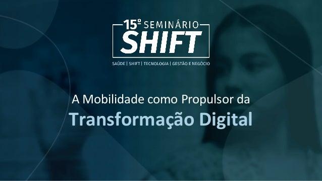 A Mobilidade como Propulsor da Transformação Digital