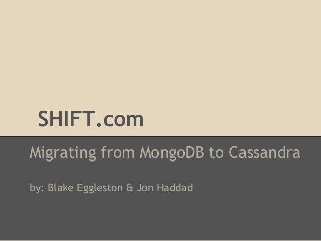 SHIFT.com Migrating from MongoDB to Cassandra by: Blake Eggleston & Jon Haddad