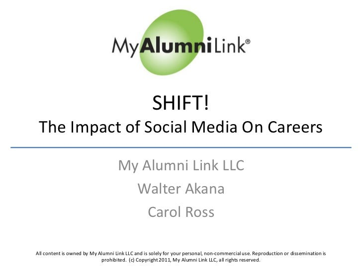 SHIFT! The Impact of Social Media On Careers                                    My Alumni Link LLC                        ...