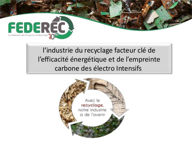 l'industrie du recyclage facteur clé de l'efficacité énergétique et de l'empreinte carbone des électro Intensifs
