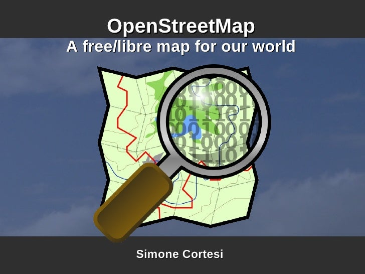 OpenStreetMap A free/libre map for our world              Simone Cortesi