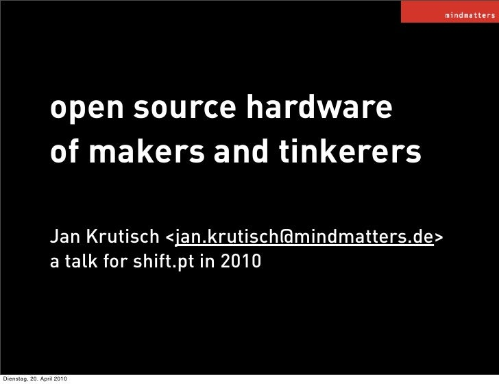 open source hardware                  of makers and tinkerers                   Jan Krutisch <jan.krutisch@mindmatters.de>...