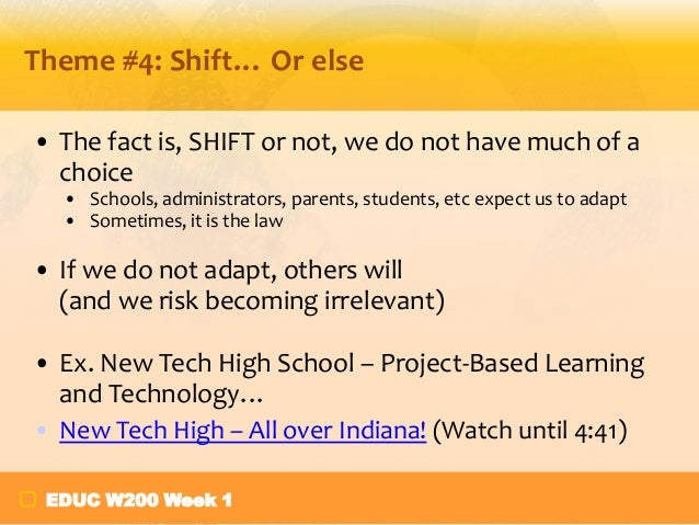 Theme #4: Shift… Or else • The fact is, SHIFT or not, we do not have much of a choice • Schools, administrators, parents, ...