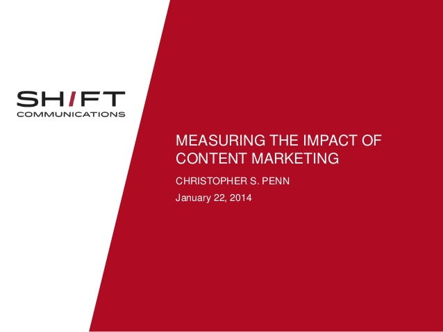 MEASURING THE IMPACT OF CONTENT MARKETING CHRISTOPHER S. PENN January 22, 2014