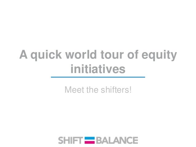 A quick world tour of equity initiatives Meet the shifters!