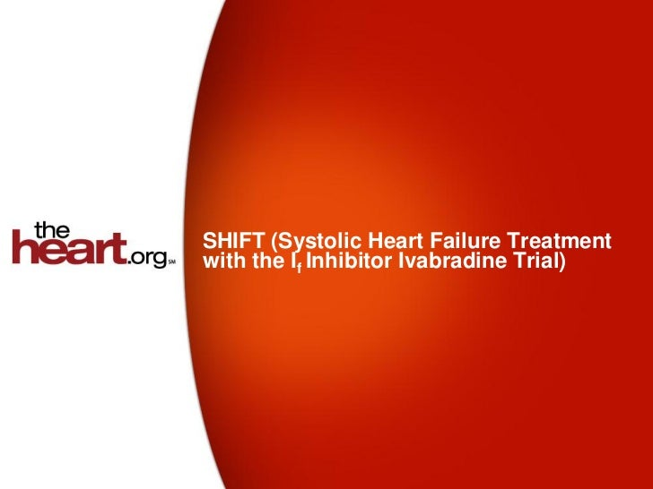 SHIFT (Systolic Heart Failure Treatmentwith the If Inhibitor Ivabradine Trial)