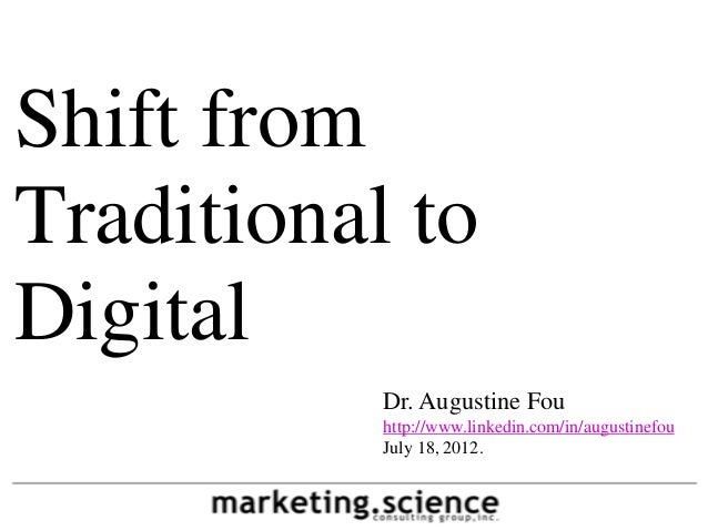 Shift fromTraditional toDigital           Dr. Augustine Fou           http://www.linkedin.com/in/augustinefou           Ju...