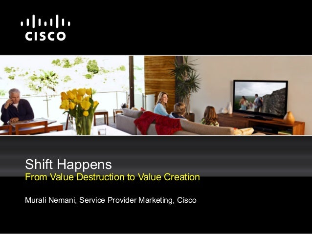 Murali Nemani, Service Provider Marketing, Cisco Shift Happens From Value Destruction to Value Creation