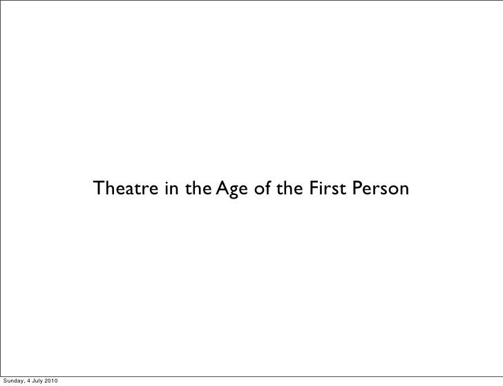 Theatre in the Age of the First Person     Sunday, 4 July 2010