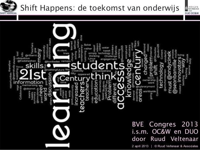 SHIFT HAPPENS                        Shift Happens: de toekomst van onderwijs                       DUO OC&W      ...
