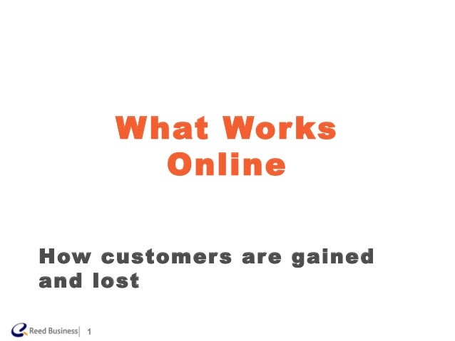 | 1 How customers are gained and lost What Works Online