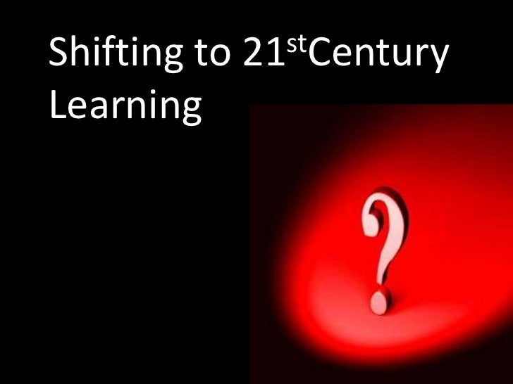 Shifting to   21stCentury  Learning
