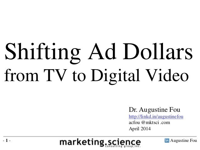 Augustine Fou- 1 - Shifting Ad Dollars from TV to Digital Video Dr. Augustine Fou http://linkd.in/augustinefou acfou @mkts...