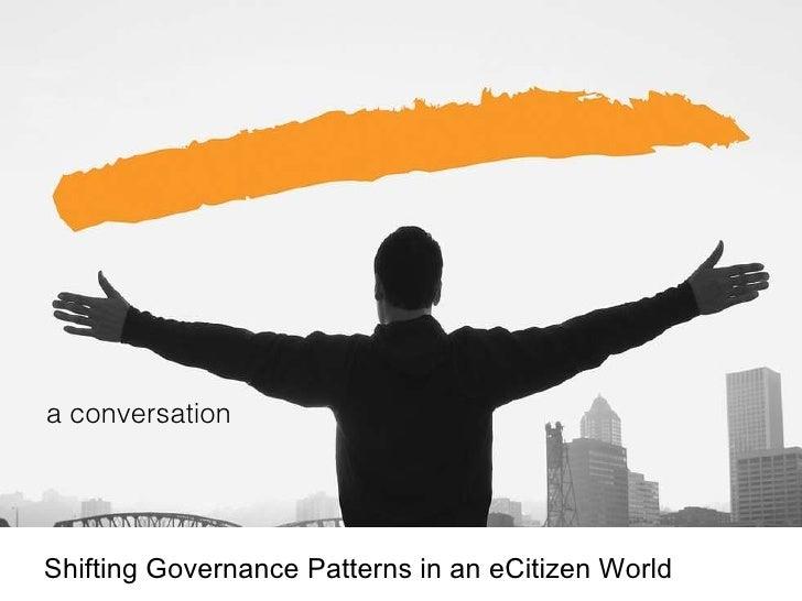 Shifting Governance Patterns in an eCitizen World a conversation
