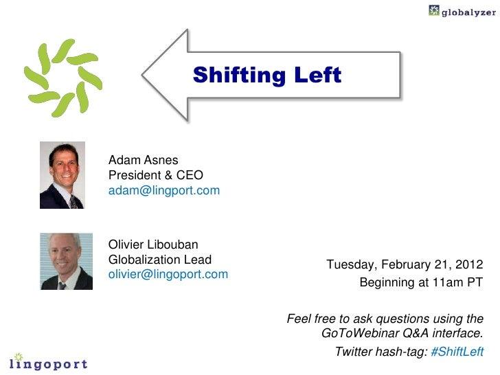 Shifting LeftAdam AsnesPresident & CEOadam@lingport.comOlivier LiboubanGlobalization Lead             Tuesday, February 21...