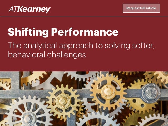 Shifting Performance The analytical approach to solving softer, behavioral challenges Request full article