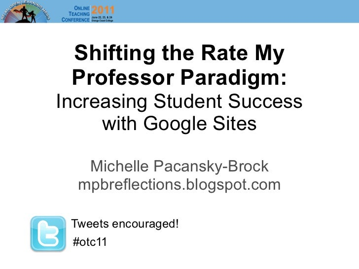 Shifting the Rate My Professor Paradigm:Increasing Student Success     with Google Sites   Michelle Pacansky-Brock  mpbref...
