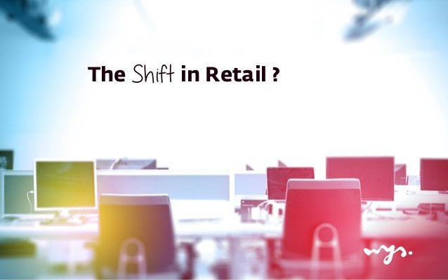 TheShift in Retail ?