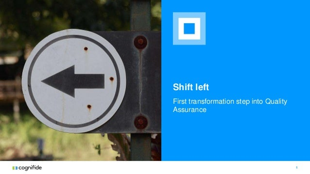 Shift left First transformation step into Quality Assurance 1