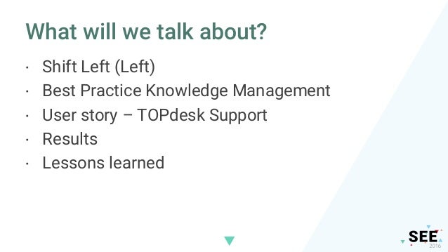 What will we talk about? · Shift Left (Left) · Best Practice Knowledge Management · User story – TOPdesk Support · Results...