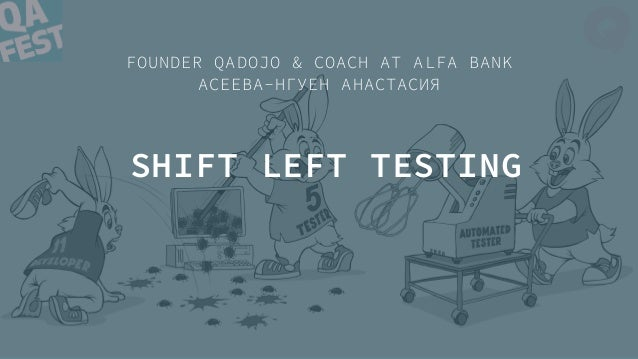 SHIFT LEFT TESTING FOUNDER QADOJO & COACH AT ALFA BANK