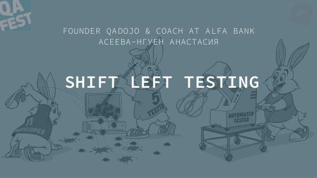 SHIFT LEFT TESTING FOUNDER QADOJO & COACH AT ALFA BANK АСЕЕВА-НГУЕН АНАСТАСИЯ