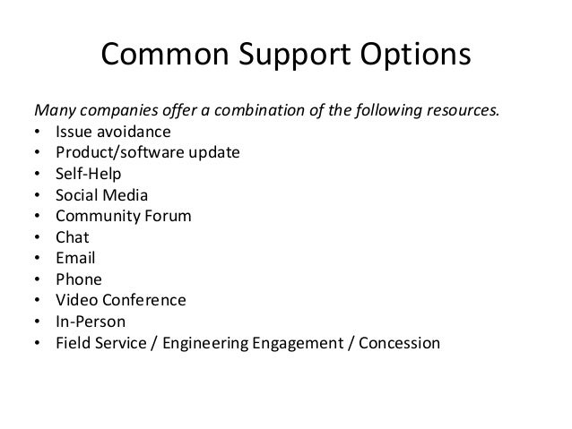 Common Support Options Many companies offer a combination of the following resources. • Issue avoidance • Product/software...
