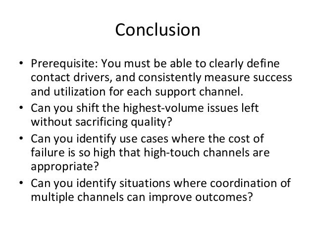 Conclusion • Prerequisite: You must be able to clearly define contact drivers, and consistently measure success and utiliz...