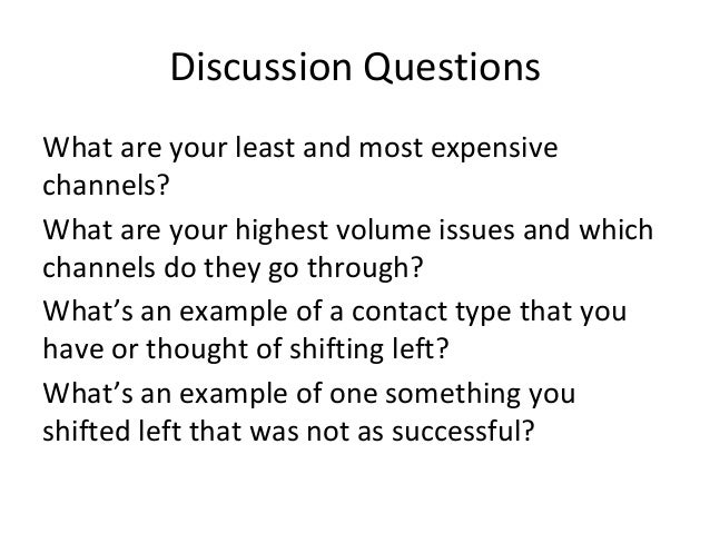 Discussion Questions What are your least and most expensive channels? What are your highest volume issues and which channe...