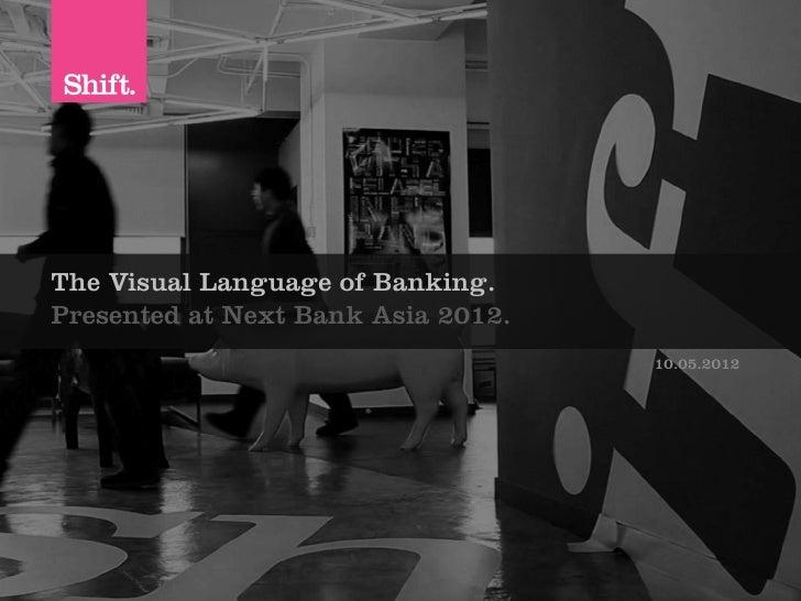 The Visual Language of Banking.Presented at Next Bank Asia 2012.                                                         ...