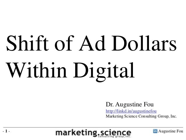 Shift of Ad Dollars Within Digital            Dr. Augustine Fou            http://linkd.in/augustinefou            Marketi...