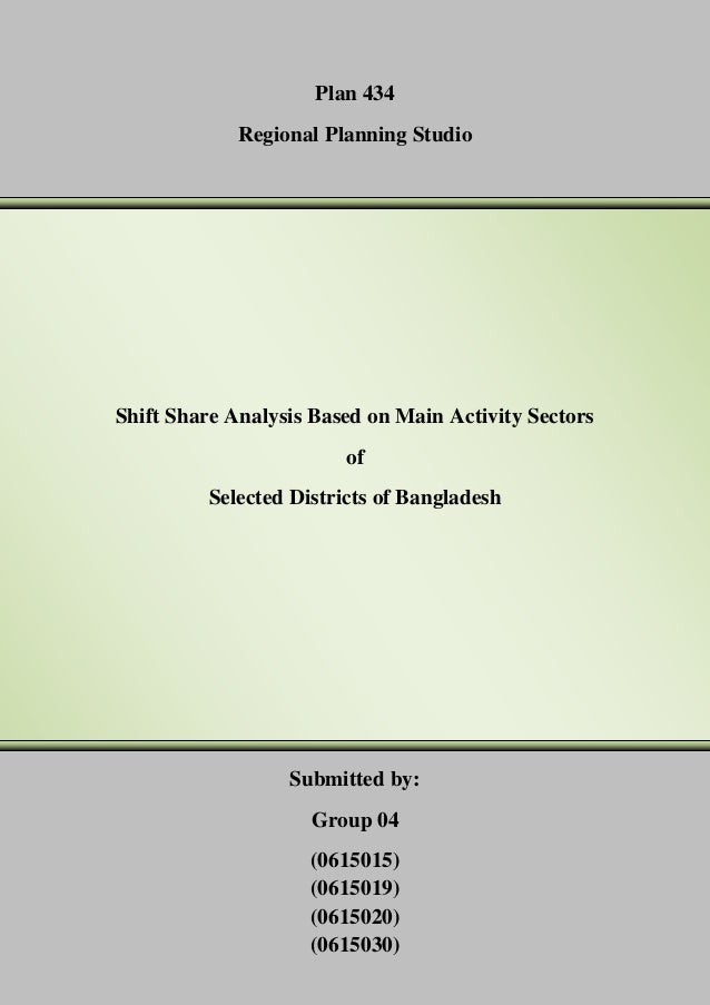 Plan 434 Regional Planning Studio  Shift Share Analysis Based on Main Activity Sectors of Selected Districts of Bangladesh...