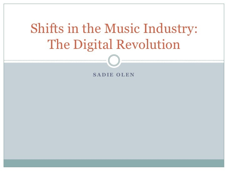 Sadie Olen<br />Shifts in the Music Industry: The Digital Revolution<br />