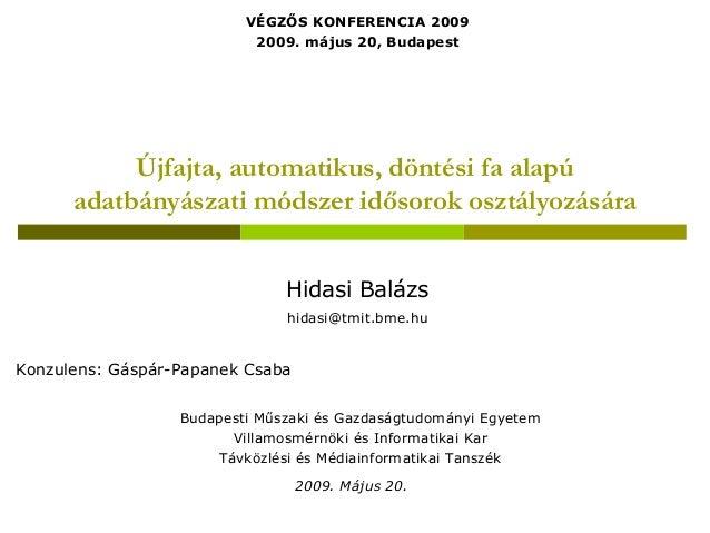 VÉGZŐS KONFERENCIA 2009                           2009. május 20, Budapest           Újfajta, automatikus, döntési fa alap...