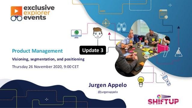 Jurgen Appelo @jurgenappelo Product Management Visioning, segmentation, and positioning Thursday 26 November 2020, 9:00 CE...